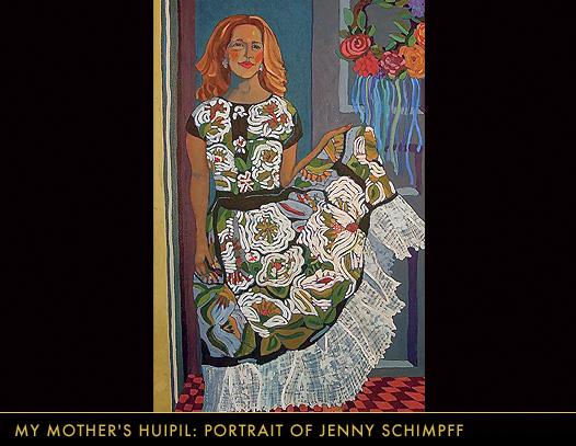 MY MOTHER'S HUIPIL: PORTRAIT OF JENNY SCHIMPFF